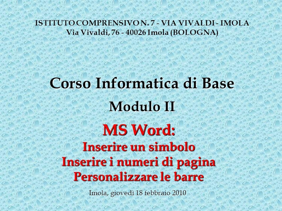 MS Word: Inserire un simbolo Inserire i numeri di pagina Personalizzare le barre ISTITUTO COMPRENSIVO N. 7 - VIA VIVALDI - IMOLA Via Vivaldi, 76 - 400