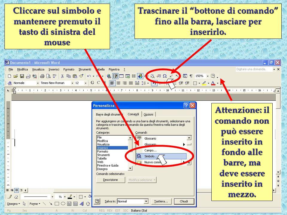 Cliccare sul simbolo e mantenere premuto il tasto di sinistra del mouse Attenzione: il comando non può essere inserito in fondo alle barre, ma deve es
