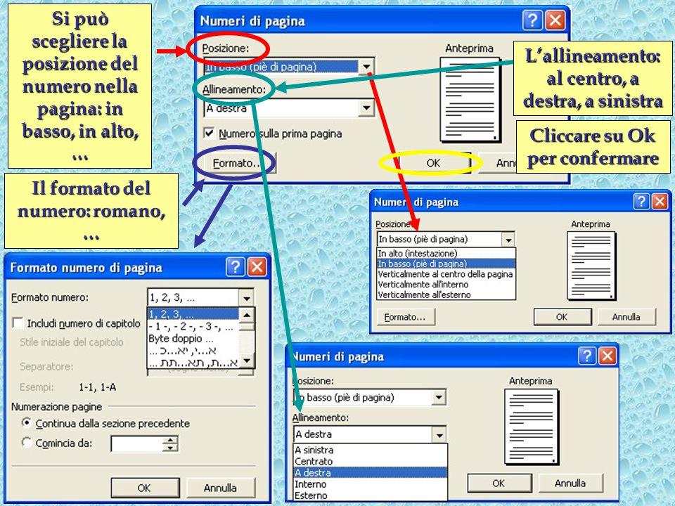 Si può scegliere la posizione del numero nella pagina: in basso, in alto, … Il formato del numero: romano, … L'allineamento: al centro, a destra, a sinistra Cliccare su Ok per confermare