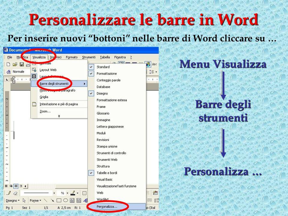 Personalizzare le barre in Word Per inserire nuovi bottoni nelle barre di Word cliccare su … Menu Visualizza Barre degli strumenti Personalizza …