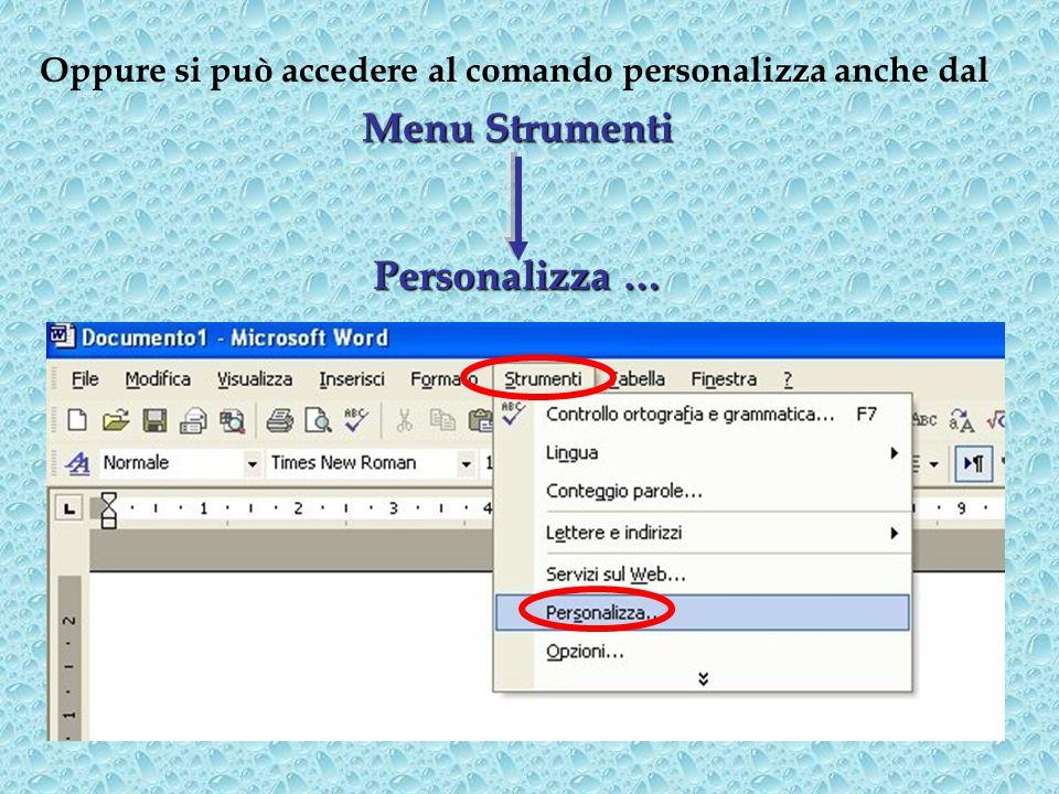 Oppure si può accedere al comando personalizza anche dal Menu Strumenti Personalizza …