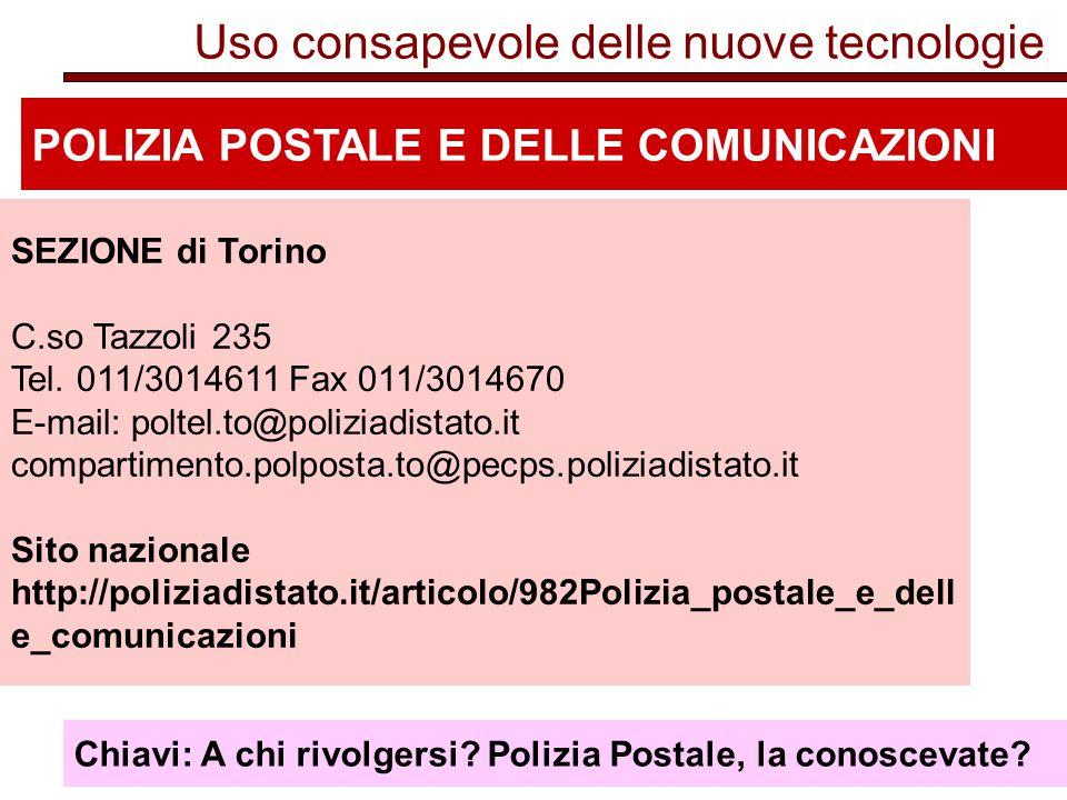 Uso consapevole delle nuove tecnologie POLIZIA POSTALE E DELLE COMUNICAZIONI SEZIONE di Torino C.so Tazzoli 235 Tel.
