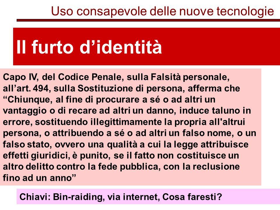 Uso consapevole delle nuove tecnologie Il furto d'identità Capo IV, del Codice Penale, sulla Falsità personale, all'art.