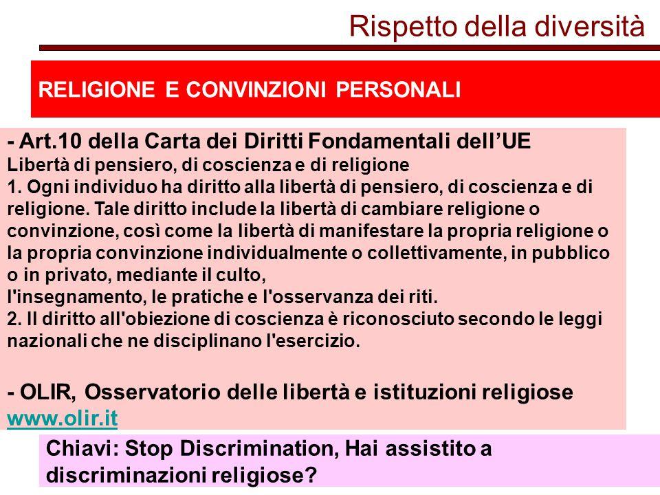 Rispetto della diversità RELIGIONE E CONVINZIONI PERSONALI - Art.10 della Carta dei Diritti Fondamentali dell'UE Libertà di pensiero, di coscienza e di religione 1.