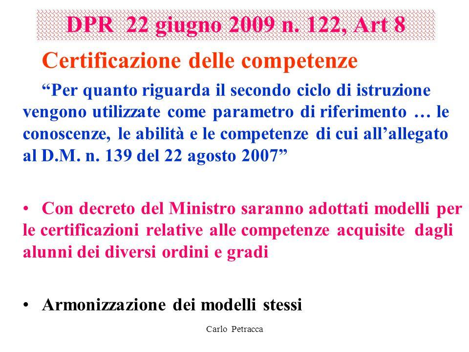 """DPR 22 giugno 2009 n. 122, Art 8 Certificazione delle competenze """"Per quanto riguarda il secondo ciclo di istruzione vengono utilizzate come parametro"""