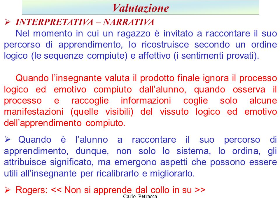 Carlo Petracca Valutazione  INTERPRETATIVA – NARRATIVA Nel momento in cui un ragazzo è invitato a raccontare il suo percorso di apprendimento, lo ric