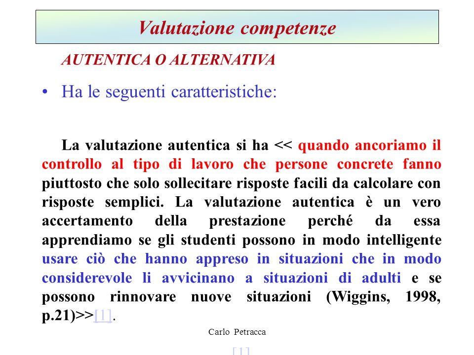Carlo Petracca Valutazione competenze AUTENTICA O ALTERNATIVA Ha le seguenti caratteristiche: La valutazione autentica si ha >[1].[1] [1]
