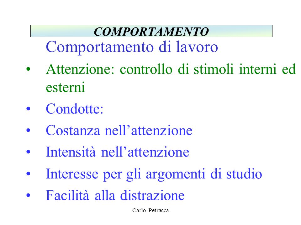 Comportamento di lavoro Attenzione: controllo di stimoli interni ed esterni Condotte: Costanza nell'attenzione Intensità nell'attenzione Interesse per