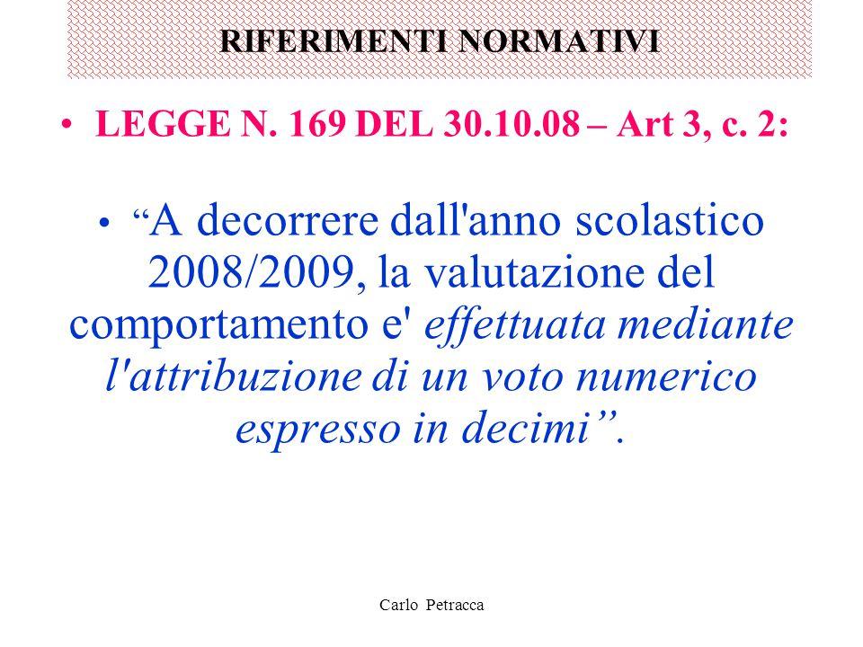 """RIFERIMENTI NORMATIVI LEGGE N. 169 DEL 30.10.08 – Art 3, c. 2: """" A decorrere dall'anno scolastico 2008/2009, la valutazione del comportamento e' effet"""