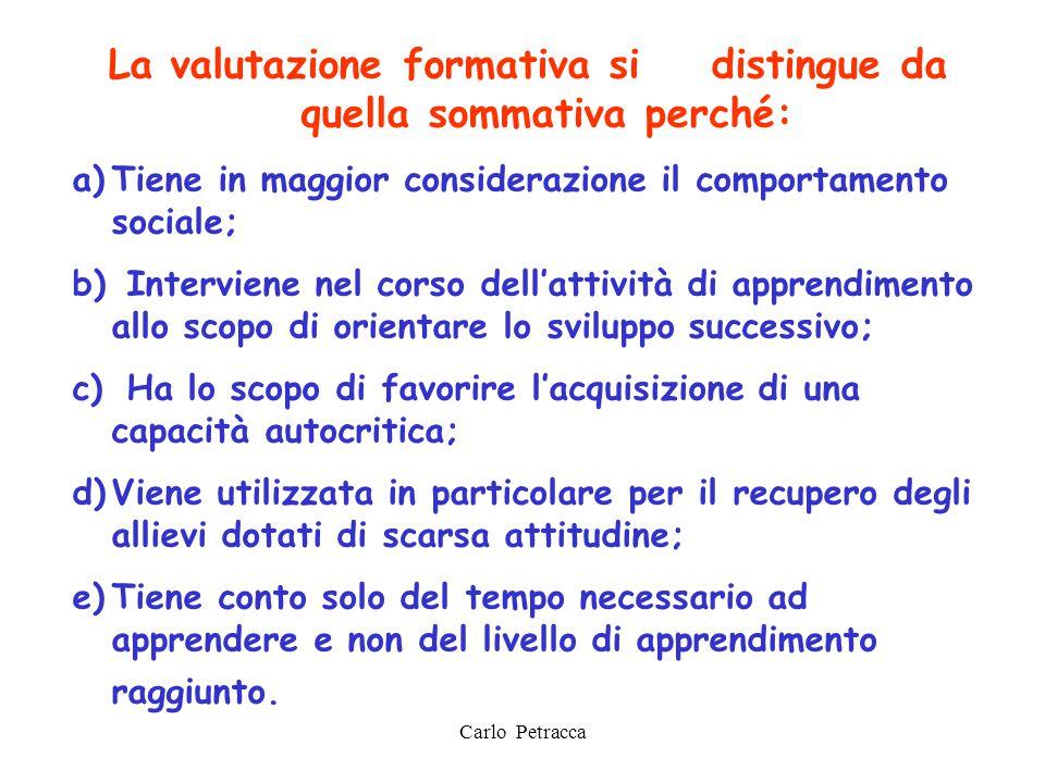 La valutazione formativa si distingue da quella sommativa perché: a)Tiene in maggior considerazione il comportamento sociale; b) Interviene nel corso