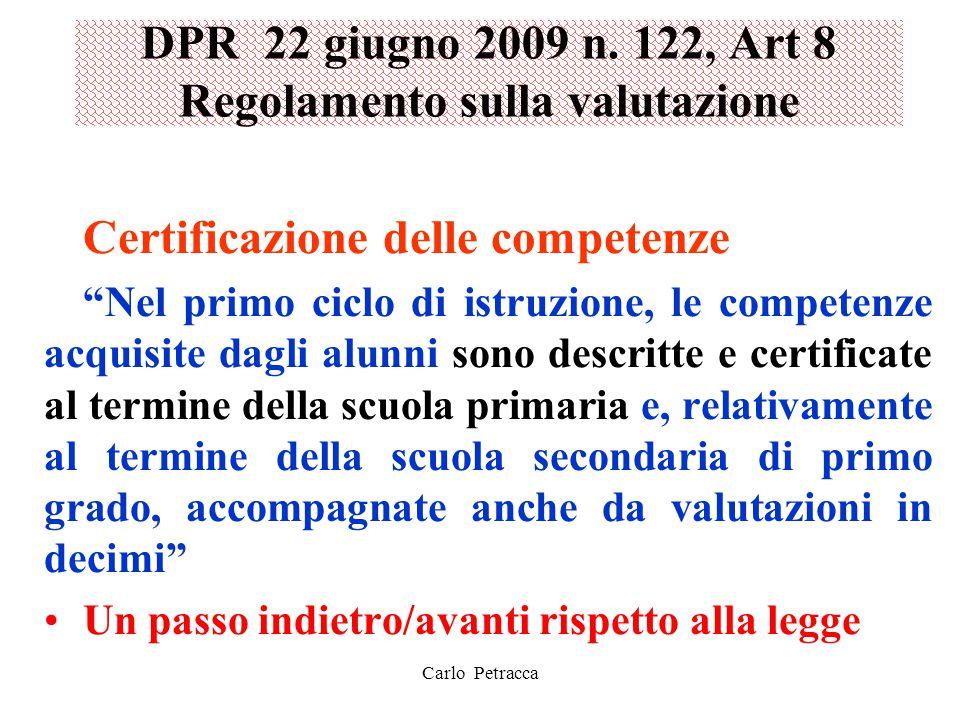 """DPR 22 giugno 2009 n. 122, Art 8 Regolamento sulla valutazione Certificazione delle competenze """"Nel primo ciclo di istruzione, le competenze acquisite"""