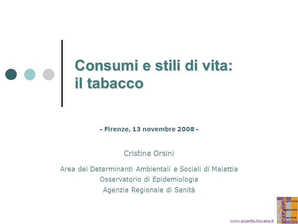 Consumi e stili di vita: il tabacco Cristina Orsini Area dei Determinanti Ambientali e Sociali di Malattia Osservatorio di Epidemiologia Agenzia Regio