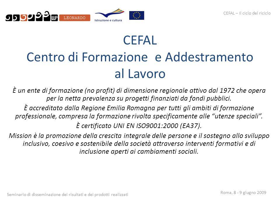 CEFAL – Il ciclo del riciclo Seminario di disseminazione dei risultati e dei prodotti realizzati Roma, 8 - 9 giugno 2009 CEFAL Centro di Formazione e