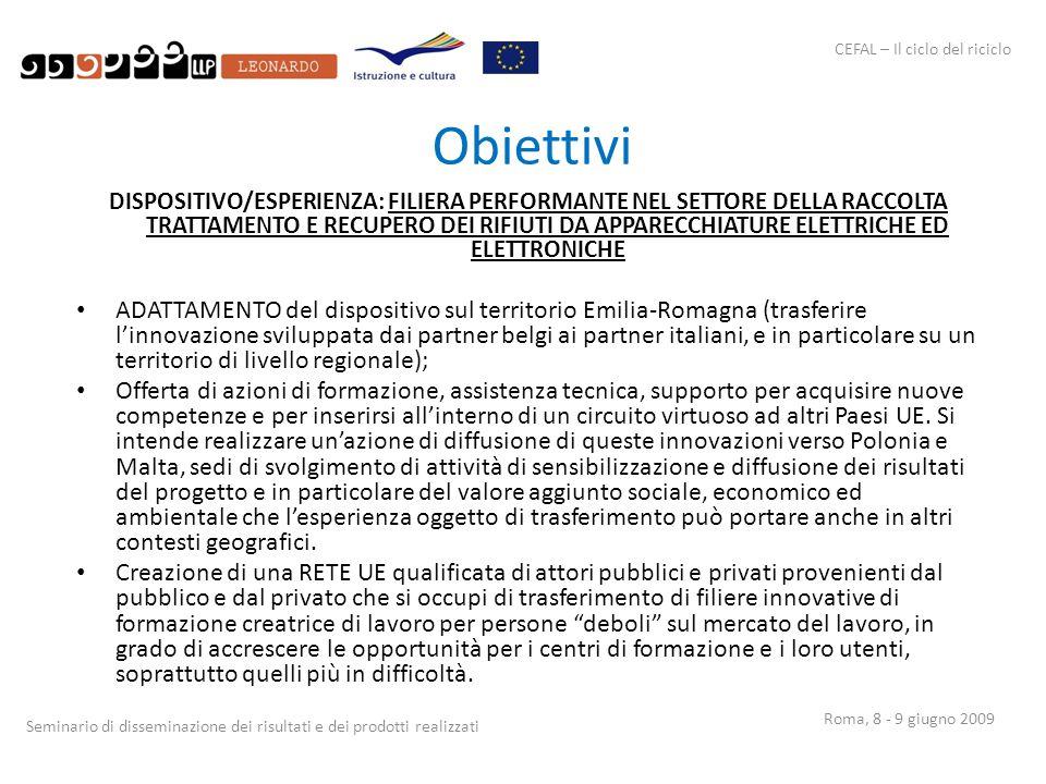 CEFAL – Il ciclo del riciclo Seminario di disseminazione dei risultati e dei prodotti realizzati Roma, 8 - 9 giugno 2009 Obiettivi DISPOSITIVO/ESPERIE