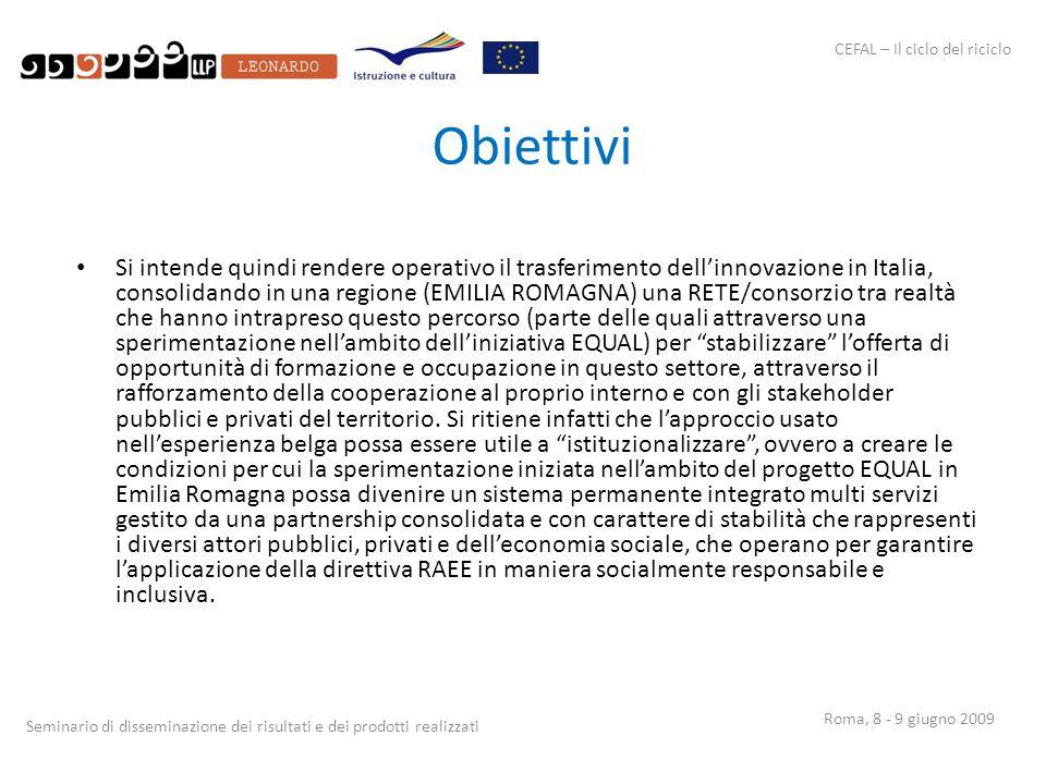 CEFAL – Il ciclo del riciclo Seminario di disseminazione dei risultati e dei prodotti realizzati Roma, 8 - 9 giugno 2009 Obiettivi Si intende quindi r