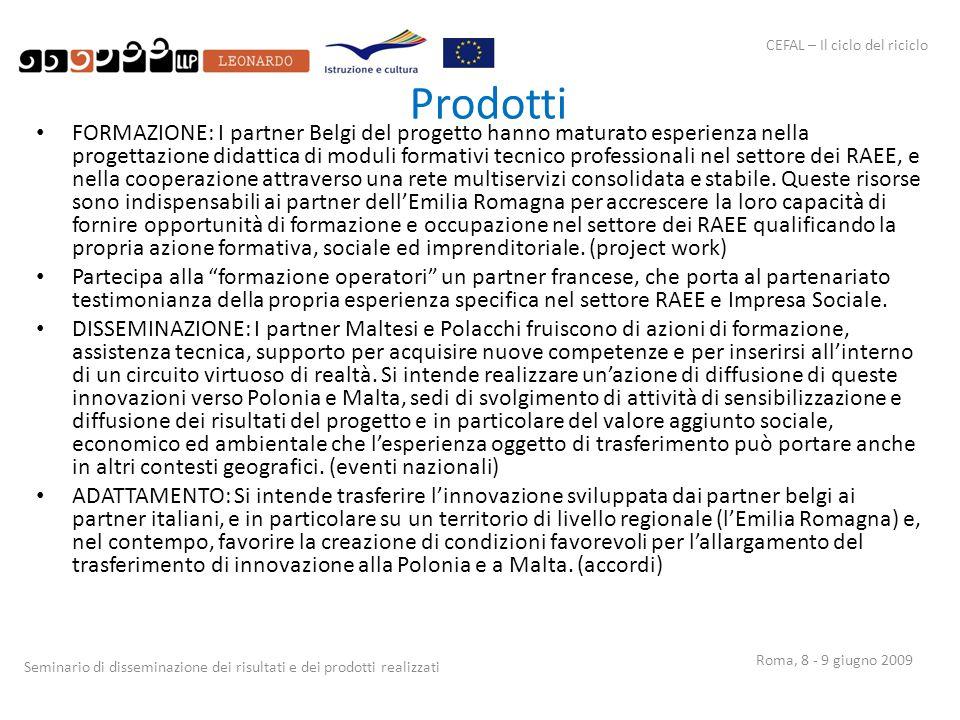 CEFAL – Il ciclo del riciclo Seminario di disseminazione dei risultati e dei prodotti realizzati Roma, 8 - 9 giugno 2009 Prodotti FORMAZIONE: I partne