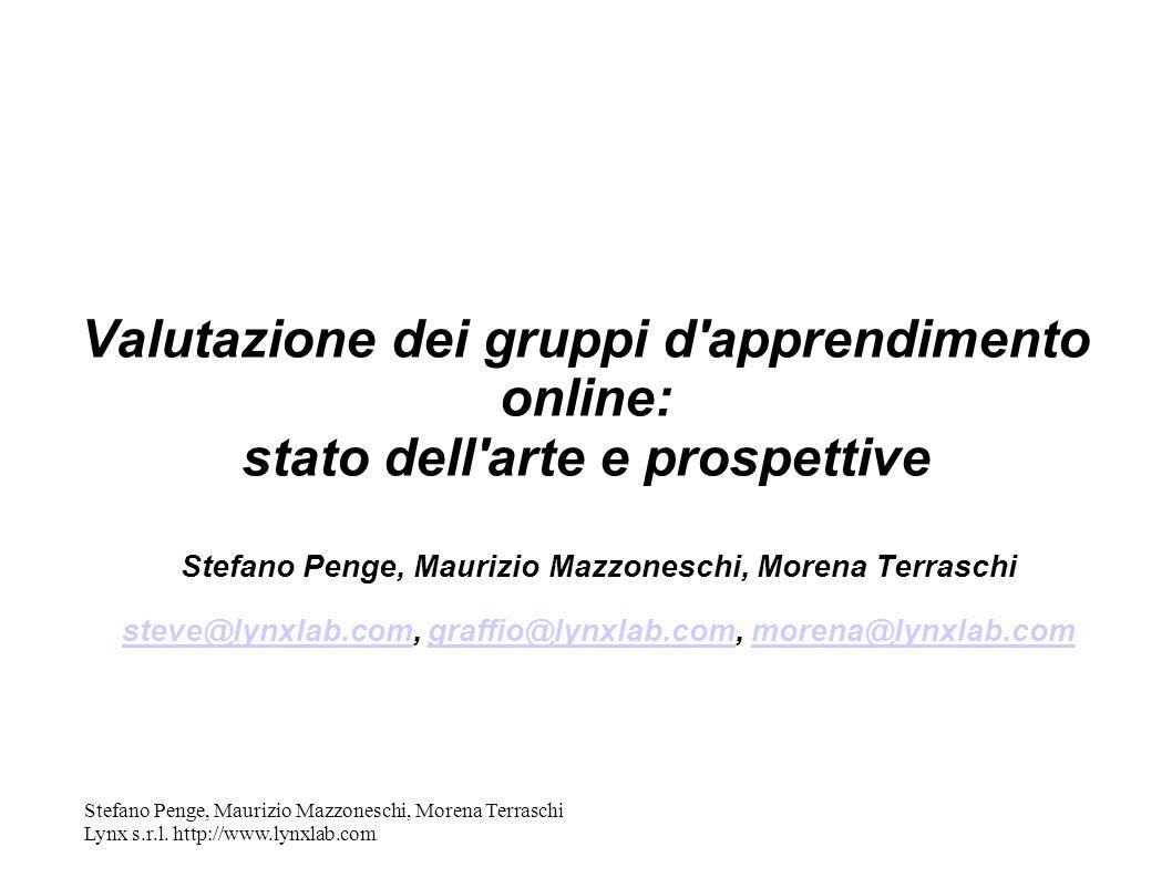 Stefano Penge, Maurizio Mazzoneschi, Morena Terraschi Lynx s.r.l. http://www.lynxlab.com Valutazione dei gruppi d'apprendimento online: stato dell'art