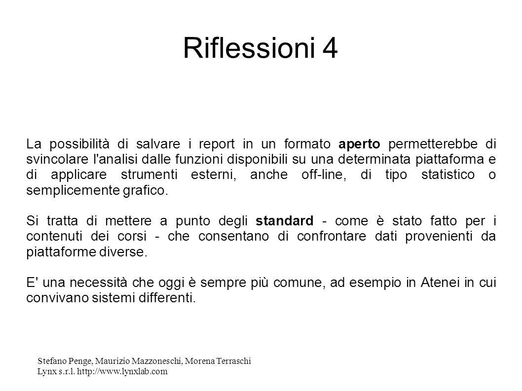 Stefano Penge, Maurizio Mazzoneschi, Morena Terraschi Lynx s.r.l. http://www.lynxlab.com Riflessioni 4 La possibilità di salvare i report in un format