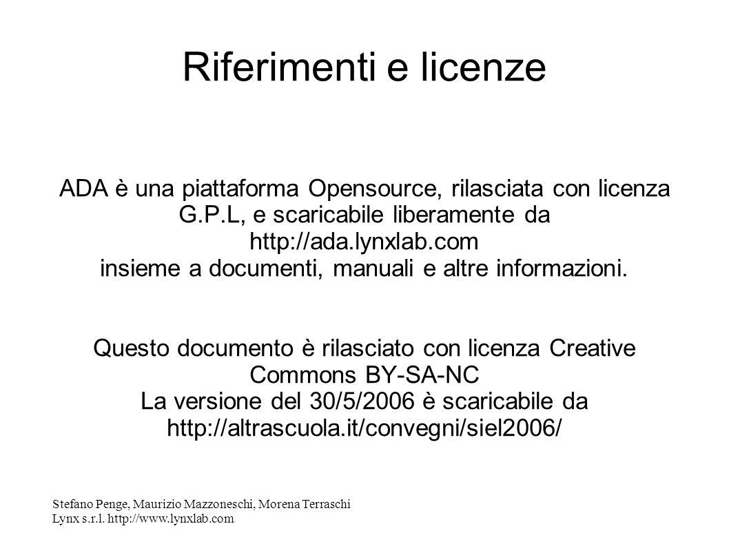 Stefano Penge, Maurizio Mazzoneschi, Morena Terraschi Lynx s.r.l. http://www.lynxlab.com Riferimenti e licenze ADA è una piattaforma Opensource, rilas