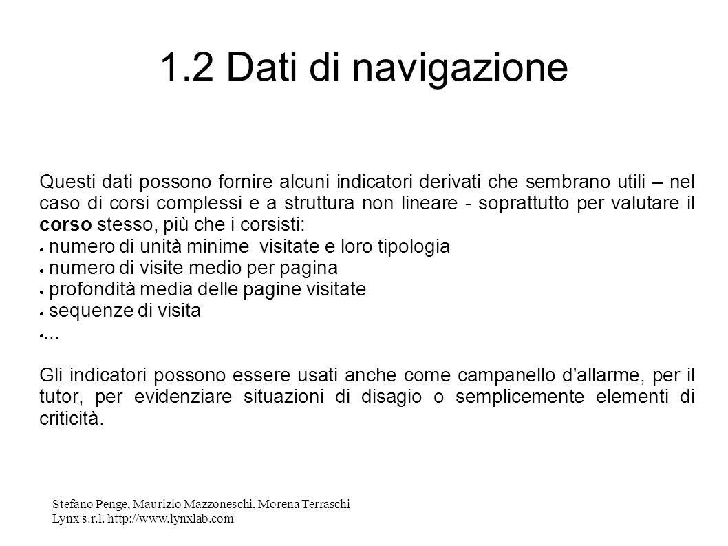 Stefano Penge, Maurizio Mazzoneschi, Morena Terraschi Lynx s.r.l. http://www.lynxlab.com 1.2 Dati di navigazione Questi dati possono fornire alcuni in