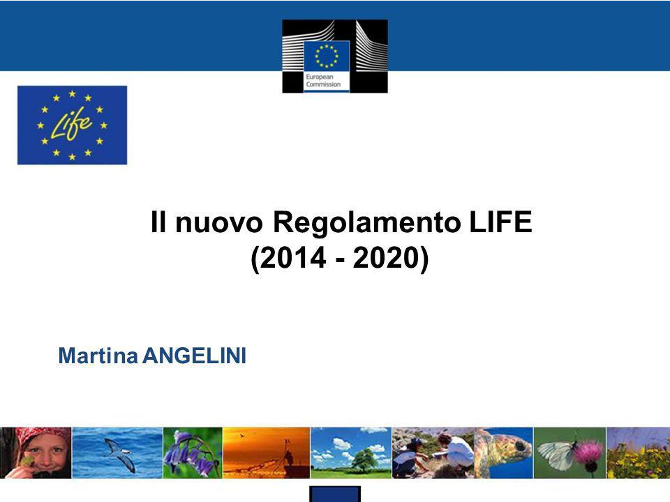 Il nuovo Regolamento LIFE (2014 - 2020) Martina ANGELINI