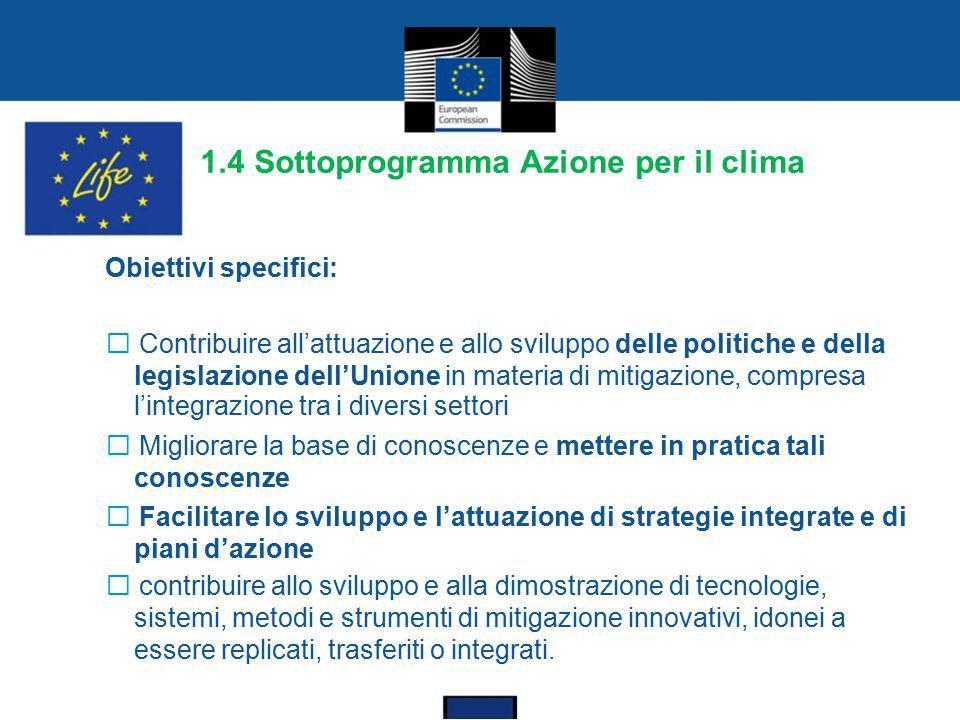 1.4 Sottoprogramma Azione per il clima Obiettivi specifici:  Contribuire all'attuazione e allo sviluppo delle politiche e della legislazione dell'Uni