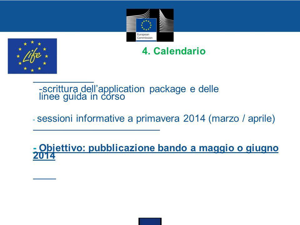 4. Calendario -scrittura dell'application package e delle linee guida in corso - sessioni informative a primavera 2014 (marzo / aprile) - Obiettivo: p