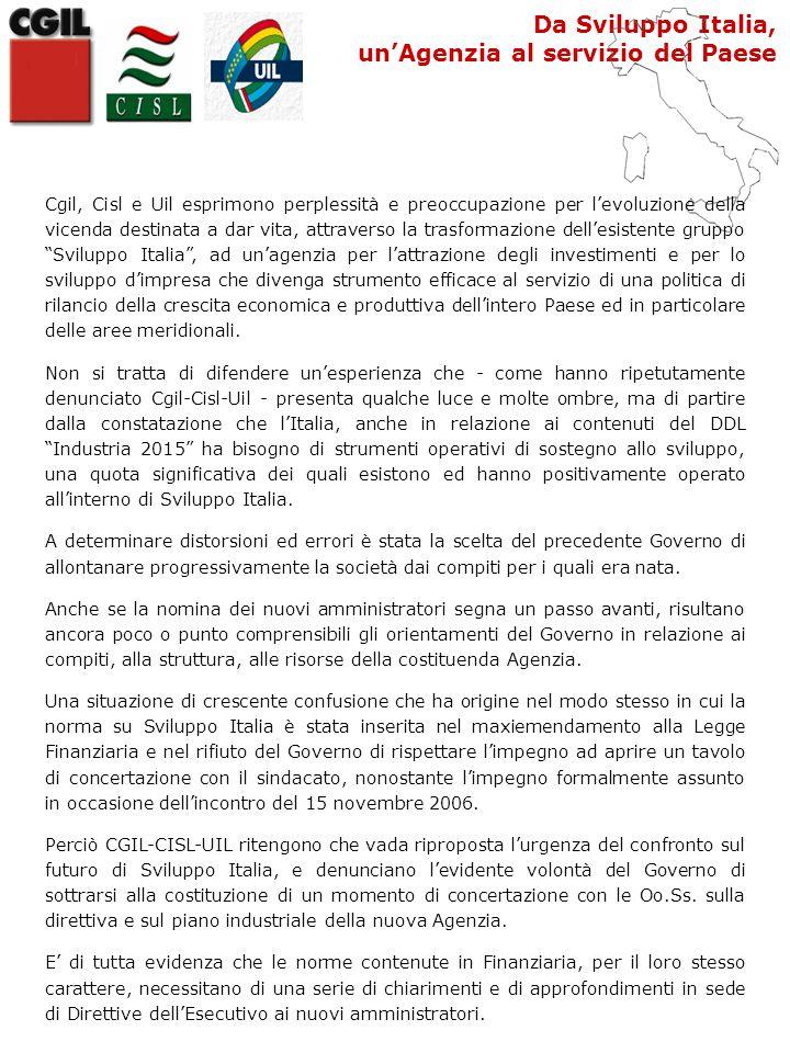 Da Sviluppo Italia, un'Agenzia al servizio del Paese Cgil, Cisl e Uil esprimono perplessità e preoccupazione per l'evoluzione della vicenda destinata