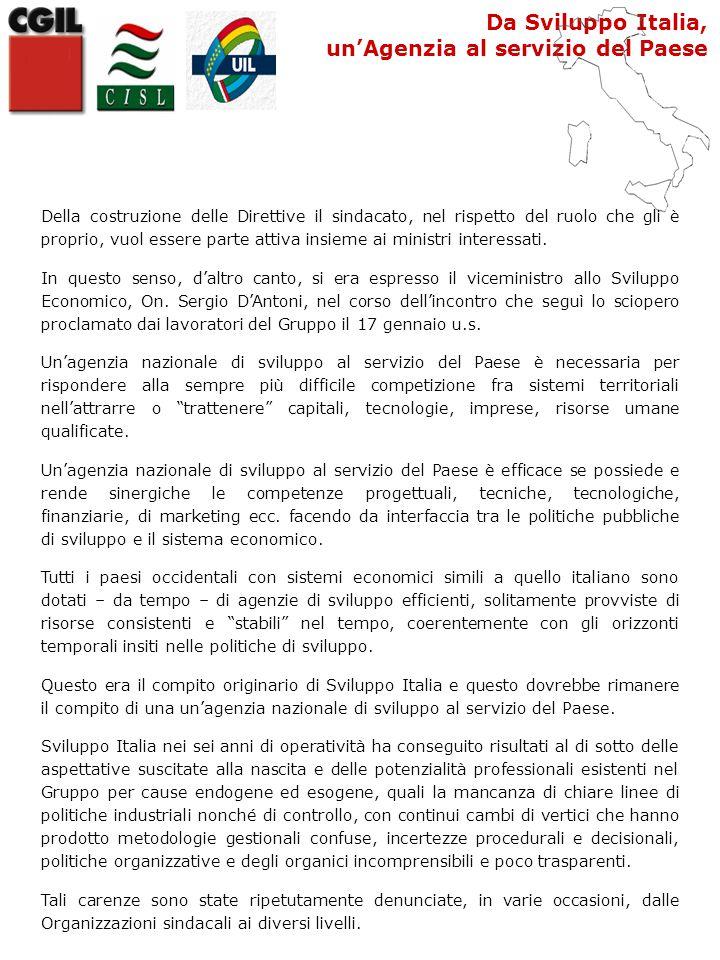 Da Sviluppo Italia, un'Agenzia al servizio del Paese Della costruzione delle Direttive il sindacato, nel rispetto del ruolo che gli è proprio, vuol essere parte attiva insieme ai ministri interessati.