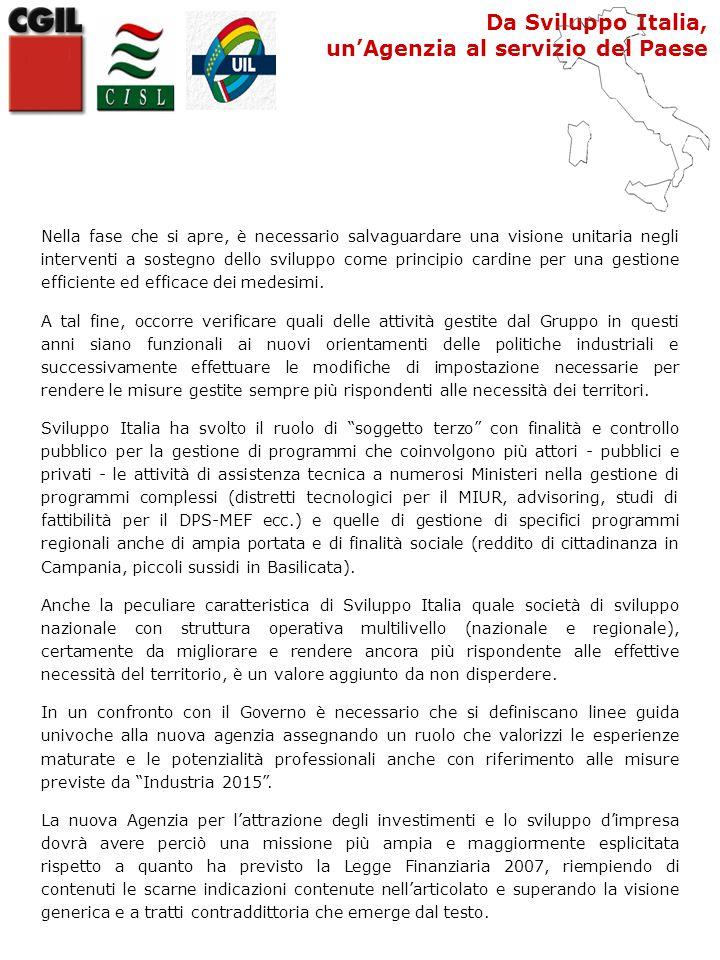 Da Sviluppo Italia, un'Agenzia al servizio del Paese Nella fase che si apre, è necessario salvaguardare una visione unitaria negli interventi a sostegno dello sviluppo come principio cardine per una gestione efficiente ed efficace dei medesimi.