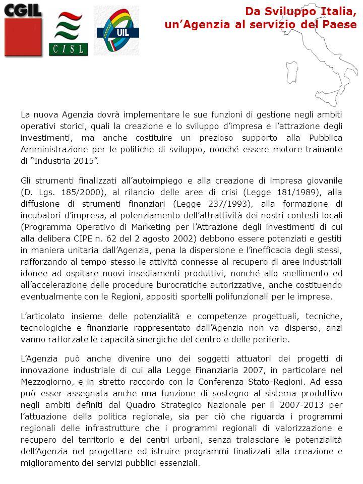 Da Sviluppo Italia, un'Agenzia al servizio del Paese La nuova Agenzia dovrà implementare le sue funzioni di gestione negli ambiti operativi storici, quali la creazione e lo sviluppo d'impresa e l'attrazione degli investimenti, ma anche costituire un prezioso supporto alla Pubblica Amministrazione per le politiche di sviluppo, nonché essere motore trainante di Industria 2015 .