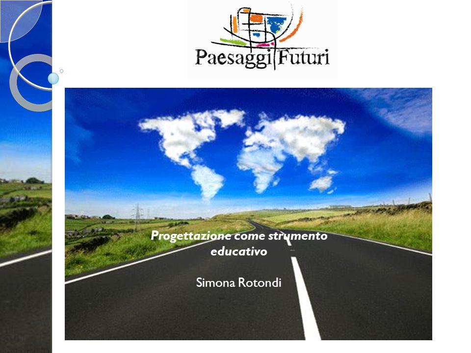 Progettazione come strumento educativo Simona Rotondi