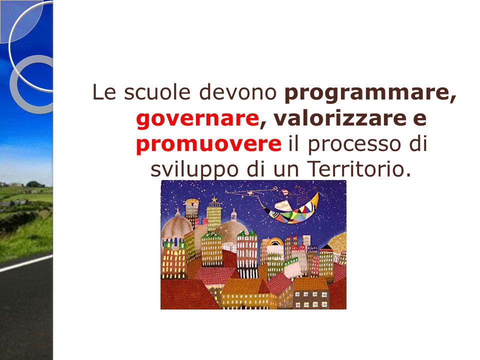 Le scuole devono programmare, governare, valorizzare e promuovere il processo di sviluppo di un Territorio.