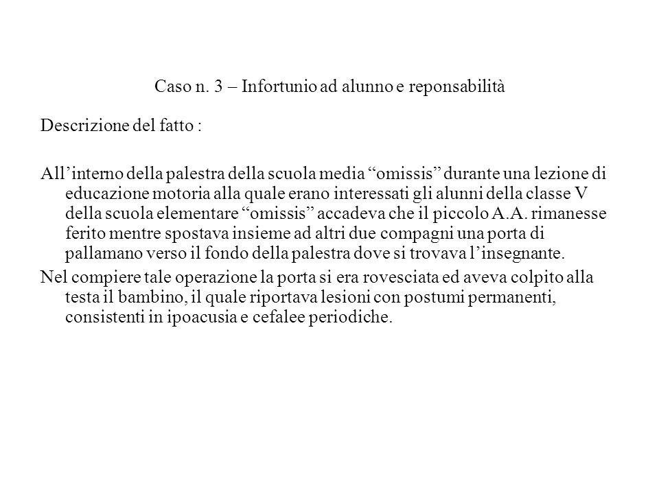 """Caso n. 3 – Infortunio ad alunno e reponsabilità Descrizione del fatto : All'interno della palestra della scuola media """"omissis"""" durante una lezione d"""