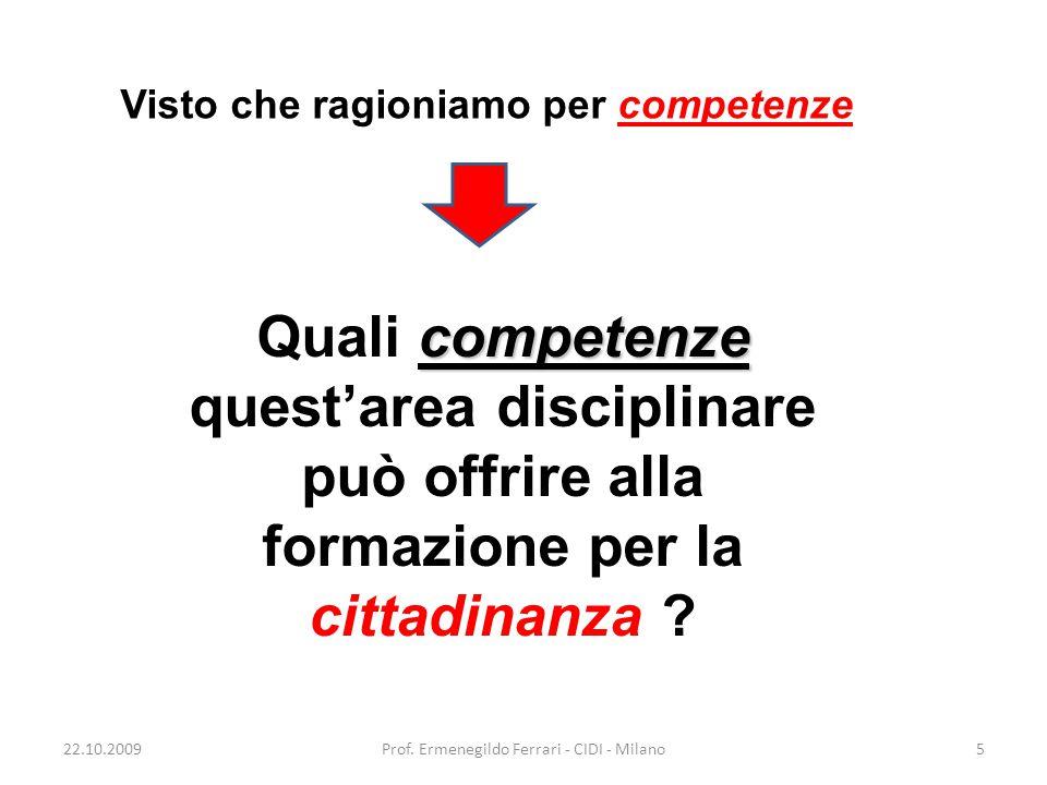 22.10.2009Prof. Ermenegildo Ferrari - CIDI - Milano5 competenze Quali competenze quest'area disciplinare può offrire alla formazione per la cittadinan
