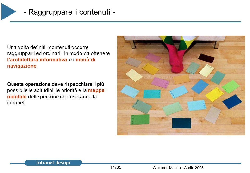11/35 Giacomo Mason - Aprile 2008 Intranet design - Raggruppare i contenuti - Una volta definiti i contenuti occorre raggrupparli ed ordinarli, in modo da ottenere l'architettura informativa e i menù di navigazione.