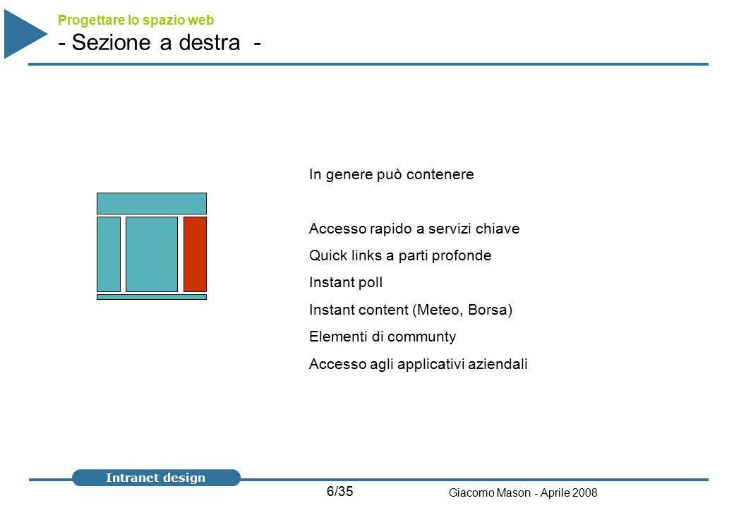 17/35 Giacomo Mason - Aprile 2008 Intranet design - Architettura per task/servizi - SI usa per intranet che hanno molti servizi per l'utente e per intranet che presentano aspetti operativi