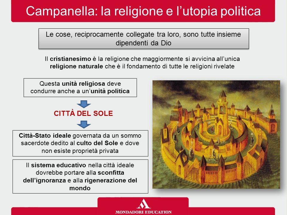 Campanella: la religione e l'utopia politica Le cose, reciprocamente collegate tra loro, sono tutte insieme dipendenti da Dio Il cristianesimo è la re