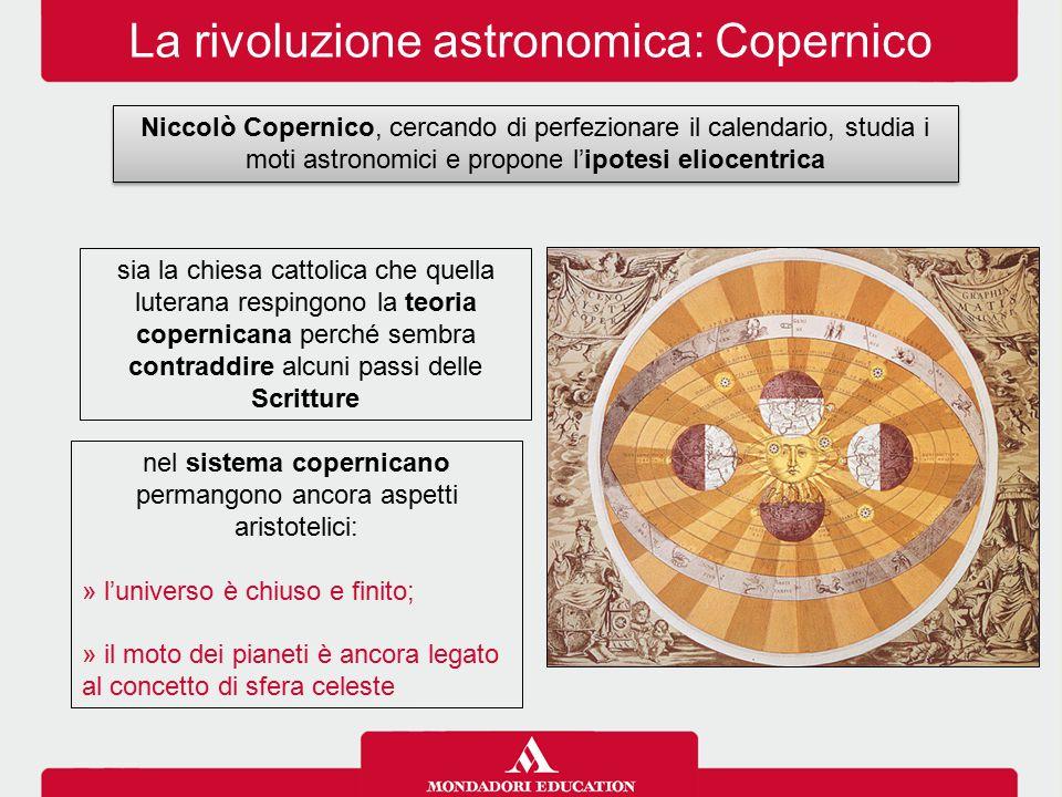 La rivoluzione astronomica: Copernico Niccolò Copernico, cercando di perfezionare il calendario, studia i moti astronomici e propone l'ipotesi eliocen