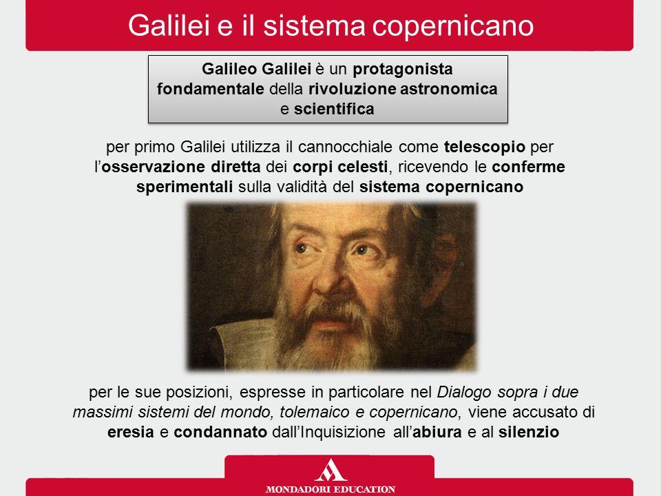 Galilei e il sistema copernicano Galileo Galilei è un protagonista fondamentale della rivoluzione astronomica e scientifica per primo Galilei utilizza