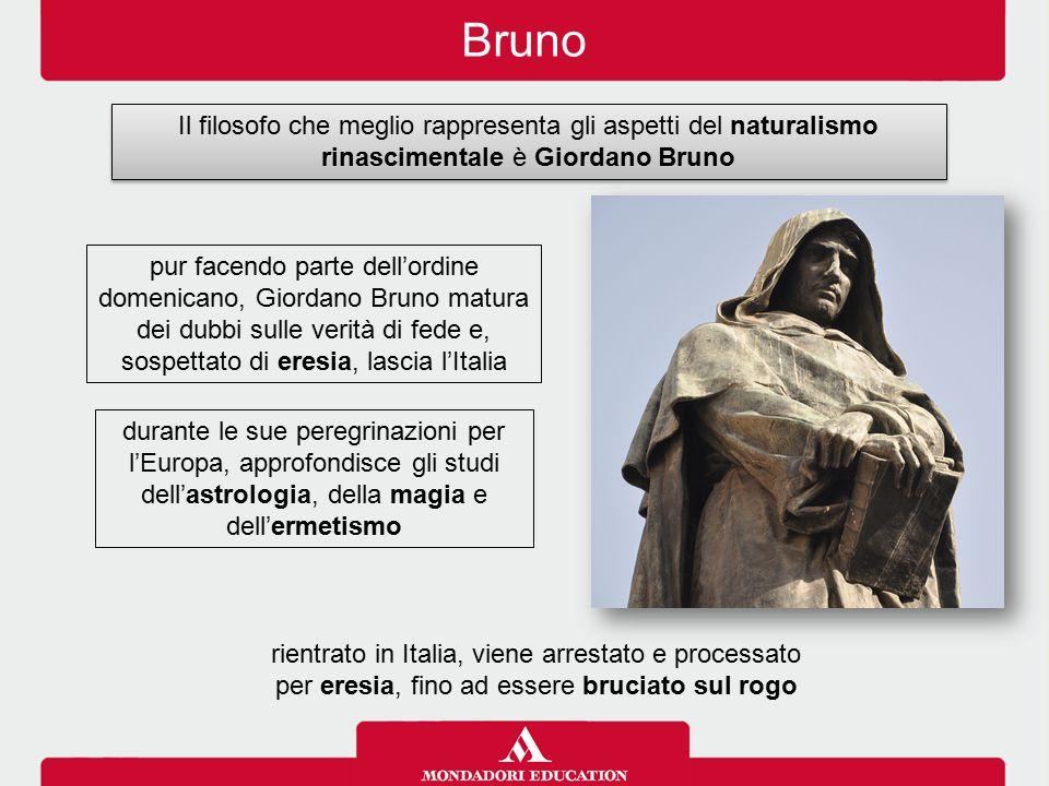 Bruno Il filosofo che meglio rappresenta gli aspetti del naturalismo rinascimentale è Giordano Bruno pur facendo parte dell'ordine domenicano, Giordan