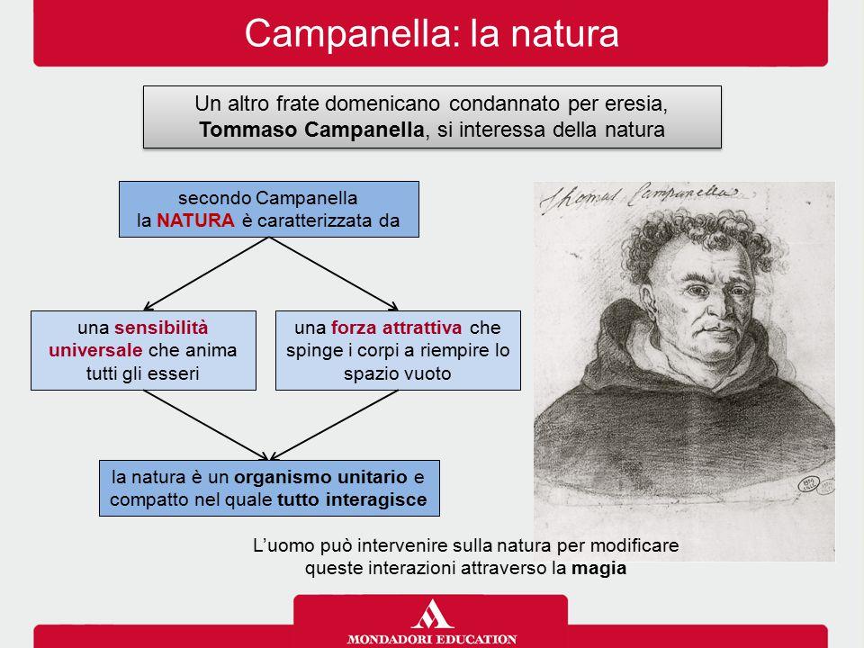 Campanella: la natura Un altro frate domenicano condannato per eresia, Tommaso Campanella, si interessa della natura secondo Campanella la NATURA è ca
