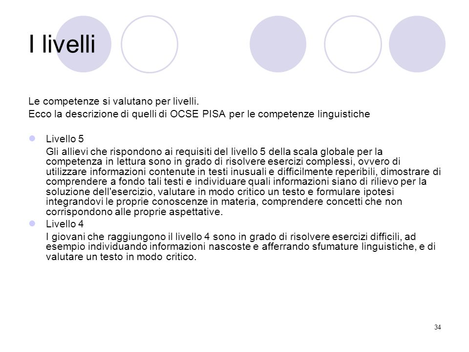 34 I livelli Le competenze si valutano per livelli. Ecco la descrizione di quelli di OCSE PISA per le competenze linguistiche Livello 5 Gli allievi ch