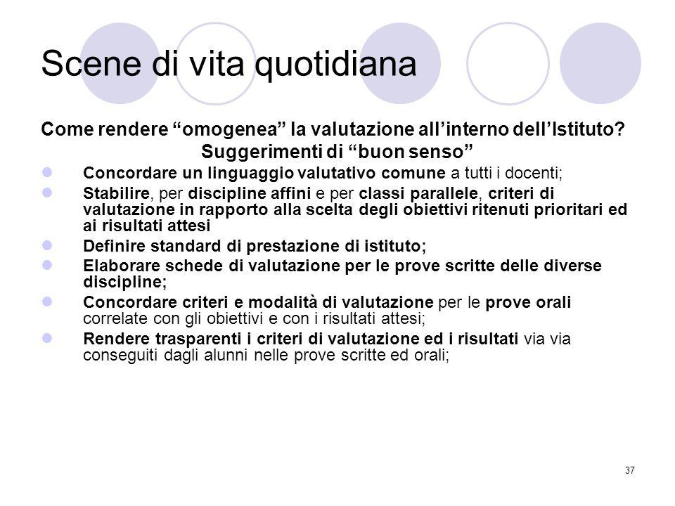 """37 Scene di vita quotidiana Come rendere """"omogenea"""" la valutazione all'interno dell'Istituto? Suggerimenti di """"buon senso"""" Concordare un linguaggio va"""