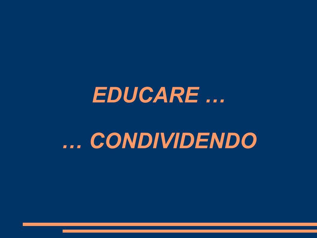 EDUCARE … … CONDIVIDENDO