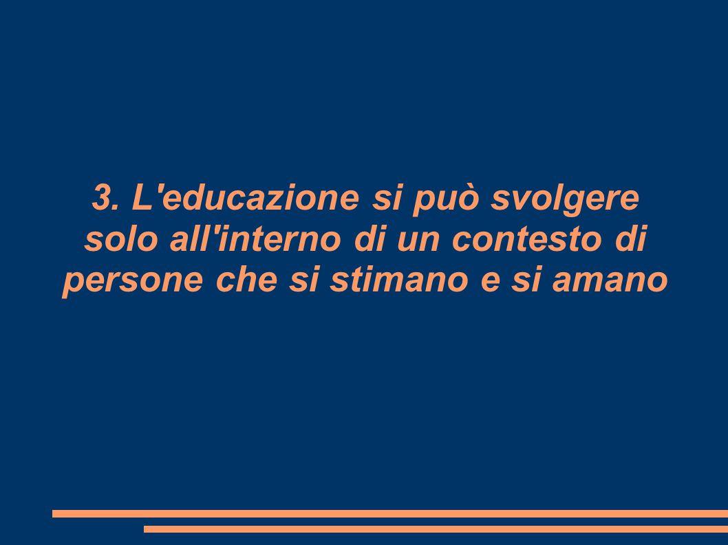 3. L'educazione si può svolgere solo all'interno di un contesto di persone che si stimano e si amano