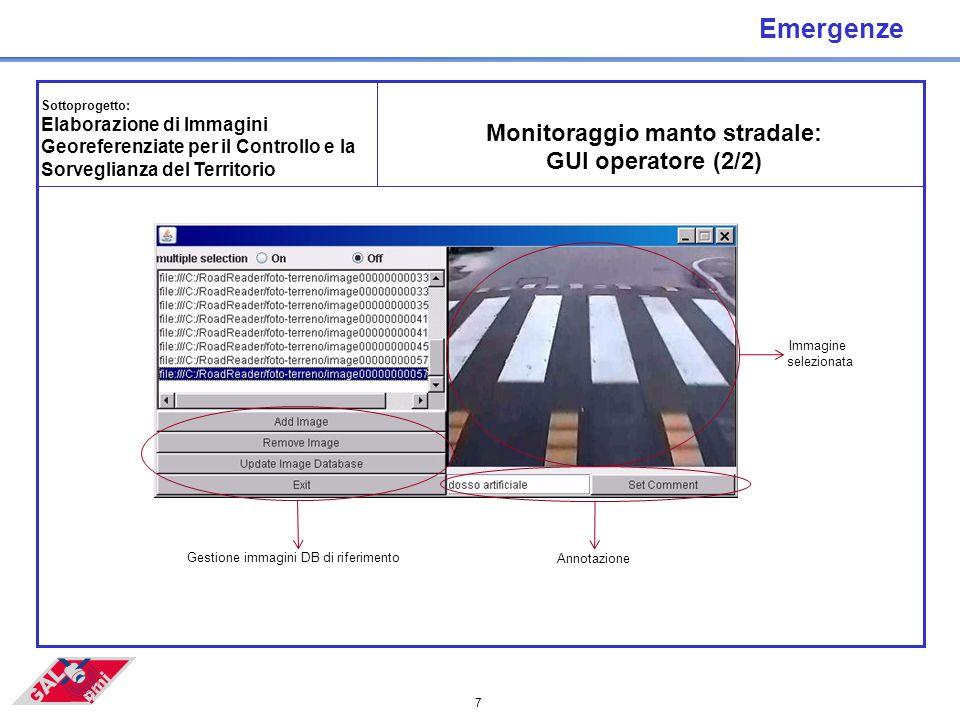 7 Emergenze Sottoprogetto: Elaborazione di Immagini Georeferenziate per il Controllo e la Sorveglianza del Territorio Monitoraggio manto stradale: GUI operatore (2/2) Gestione immagini DB di riferimento Annotazione Immagine selezionata