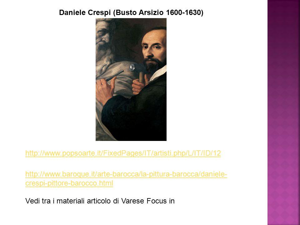 http://www.baroque.it/arte-barocca/la-pittura-barocca/daniele- crespi-pittore-barocco.html Vedi tra i materiali articolo di Varese Focus in Daniele Cr