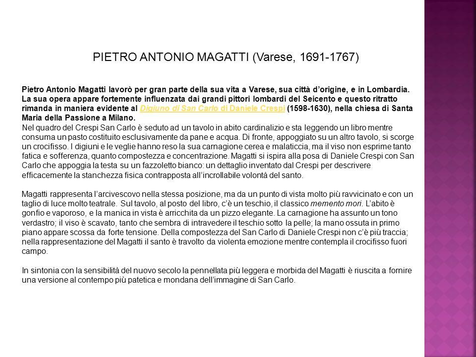 Pietro Antonio Magatti lavorò per gran parte della sua vita a Varese, sua città d'origine, e in Lombardia. La sua opera appare fortemente influenzata