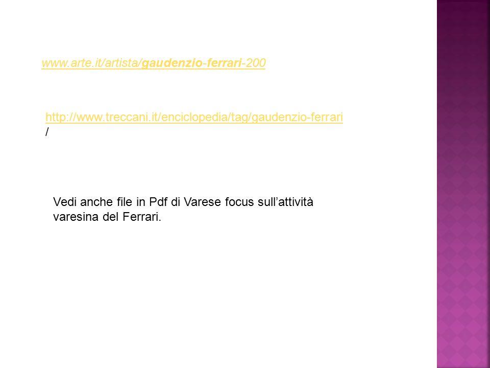 www.arte.it/artista/gaudenzio-ferrari-200  http://www.treccani.it/enciclopedia/tag/gaudenzio-ferrari / Vedi anche file in Pdf di Varese focus sull'at